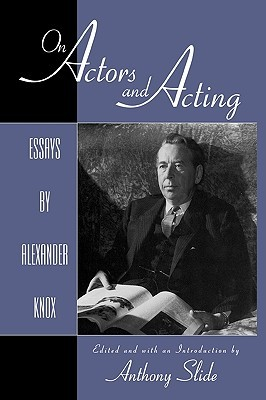 On Actors and Acting: Essays by Alexander Knox