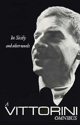 A Vittorini Omnibus: In Sicily, the Twilight of the Elephant, La Garibaldina: In Sicily and Other Novels