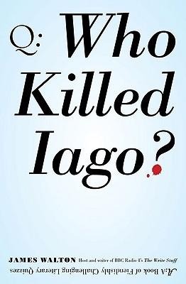 Who Killed Iago? by James Walton