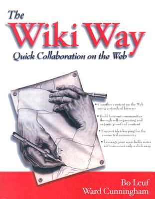 The Wiki Way: Collaboration and Sharing on the Internet [With CDROM]