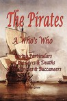 The Pirates - A Who's Who Giving Particulars of the Lives & Deaths of the Pirates & Buccaneers