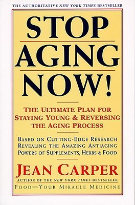 Stop Aging Now!: The Ultimate Plan for Staying Young and Reversing the Aging Process