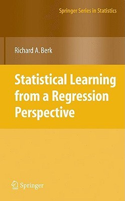 Statistical Learning from a Regression Perspective by Richard A. Berk