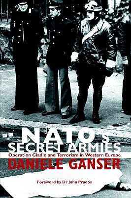 NATO's Secret Armies: Operation Gladio and Terrorism in Western Europe