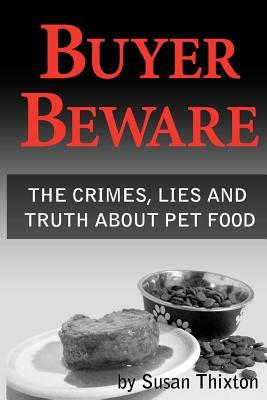 Buyer Beware: The Crimes, Lies and Truth about Pet Food.