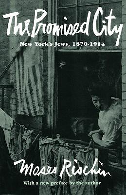 The Promised City: New York's Jews 1870-1914