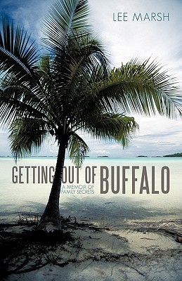 Getting Out of Buffalo: A Memoir of Family Secrets
