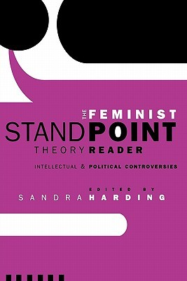 The Feminist Standpoint Theory Reader: Intellectua...