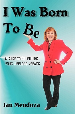 i-was-born-to-be-a-guide-to-fulfilling-your-lifelong-dreams-getting-out-of-your-own-way-and-how-to-get-your-ideas-off-the-ground