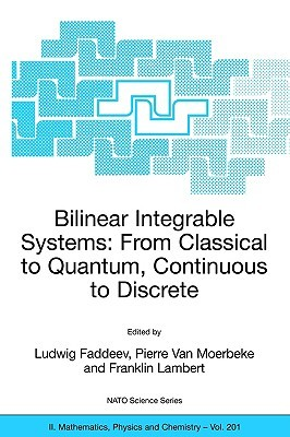 Bilinear Integrable Systems: From Classical To Quantum, Continuous To Discrete: Proceedings Of The Nato Advanced Research Workshop On Bilinear Integrable ... Ii: Mathematics, Physics And Chemistry)