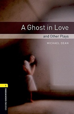 A Ghost in Love and Other Plays (Oxford ...