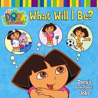 What Will I Be?: Dora's Book About Jobs