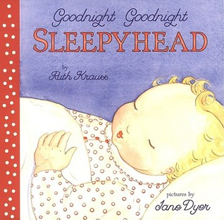 Goodnight Goodnight Sleepyhead Board Book by Ruth Krauss