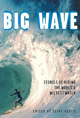 Big Wave: Stories of Riding the World's Wildest Water