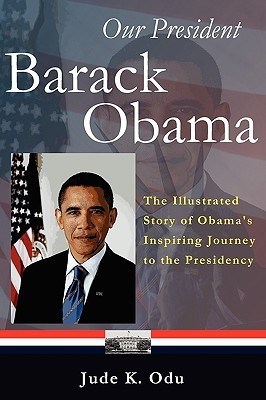 Our President Barack Obama: The Illustrated Story Of Obama's Inspiring Journey To The Presidency (Volume 1)
