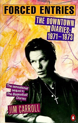 Forced Entries- The Downtown Diaries by Jim Carroll