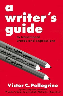 A Writer's Guide to Transitional Words and Expressions by Victor C. Pellegrino