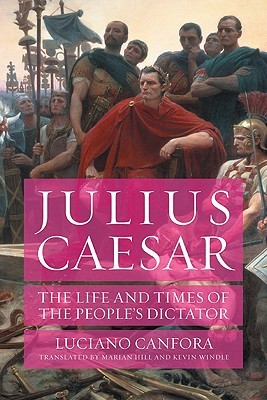 Julius Caesar: The Life and Times of the People's Dictator