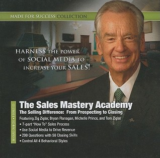 The sales mastery academy: the selling difference: from prospecting to closing by Zig Ziglar