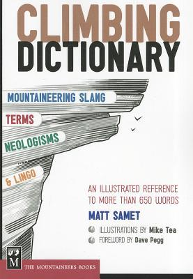Climbing Dictionary: Mountaineering Slang, Terms, Neologisms and Lingo: An Illustrated Reference to More Than 650 Words
