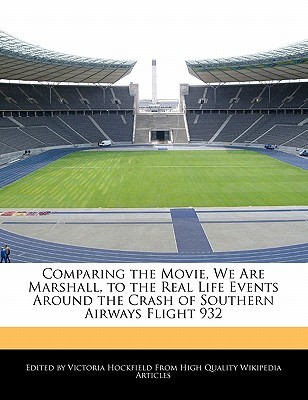 Comparing the Movie, We Are Marshall, to the Real Life Events Around the Crash of Southern Airways Flight 932