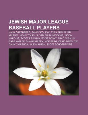 Jewish Major League Baseball Players: Hank Greenberg, Sandy Koufax, Ryan Braun, Ian Kinsler, Kevin Youkilis, Sam Fuld, Ike Davis, Jason Marquis