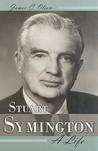 Stuart Symington: A Life