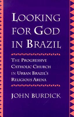 Looking for God in Brazil: The Progressive Catholic Church in Urban Brazil's Religious Arena