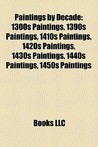 Paintings by Decade: 1300s Paintings, 1390s Paintings, 1410s Paintings, 1420s Paintings, 1430s Paintings, 1440s Paintings, 1450s Paintings