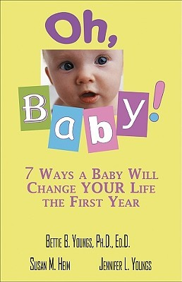 Oh, Baby!: 7 Ways a Baby Will Change Your Life the First Year