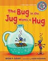 #1 the Bug in the Jug Wants a Hug by Brian P. Cleary