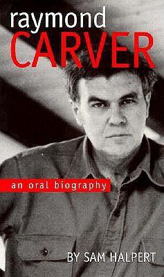 Raymond Carver: An Oral Biography