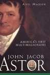 John Jacob Astor: America's First Multimillionaire