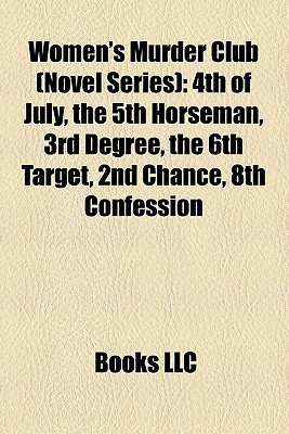 Women's Murder Club (Novel Series): 4th of July, the 5th Horseman, 3rd Degree, the 6th Target, 2nd Chance, 8th Confession
