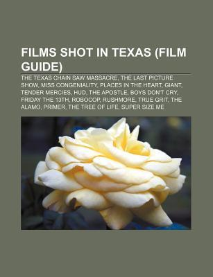 Films Shot in Texas (Film Guide): The Texas Chain Saw Massacre, the Last Picture Show, Miss Congeniality, Places in the Heart, Giant