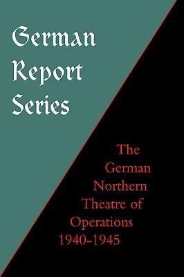 German Report Series: German Northern Theatre of Operations 1940-45