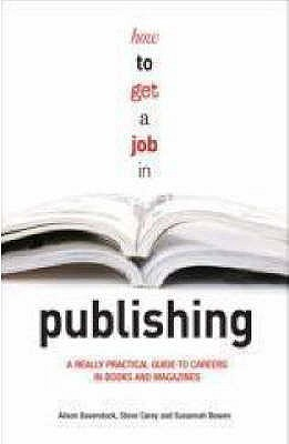 how-to-get-a-job-in-publishing-a-really-practical-guide-to-careers-in-books-and-magazines