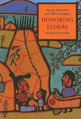 Honoring Elders: Aging, Authority, and Ojibwe Religion