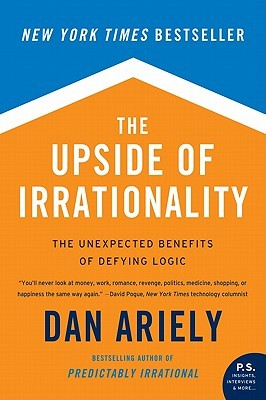 The Top 5 Unexpected Benefits Of Early >> The Upside Of Irrationality The Unexpected Benefits Of Defying