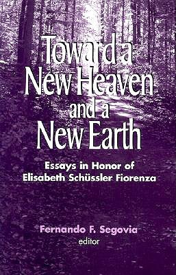 Toward a New Heaven & a New Earth: Essays in Honor of Elisabeth Schussler Fiorenza