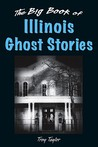 Big Book of Illinois Ghost Stories by Troy Taylor
