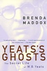 Yeats's Ghosts: The Secret Life of W.B. Yeats