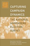Capturing Campaign Dynamics: The National Annenberg Election Survey: Design, Method and Data Includes CD-ROM