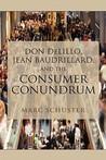 Don Delillo, Jean Baudrillard, and the Consumer Conundrum
