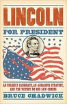 Lincoln for President by Bruce Chadwick