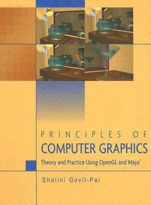 Principles of Computer Graphics: Theory and Practice Using OpenGL and Maya