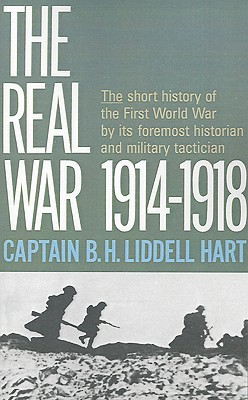 The Real War 1914-1918 by B.H. Liddell Hart