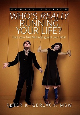 Who's Really Running Your Life? by Peter K. Gerlach