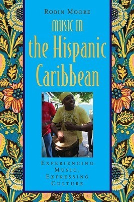 Music in the Hispanic Caribbean: Experiencing Music, Expressing Culture