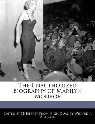 The Unauthorized Biography of Marilyn Monroe
